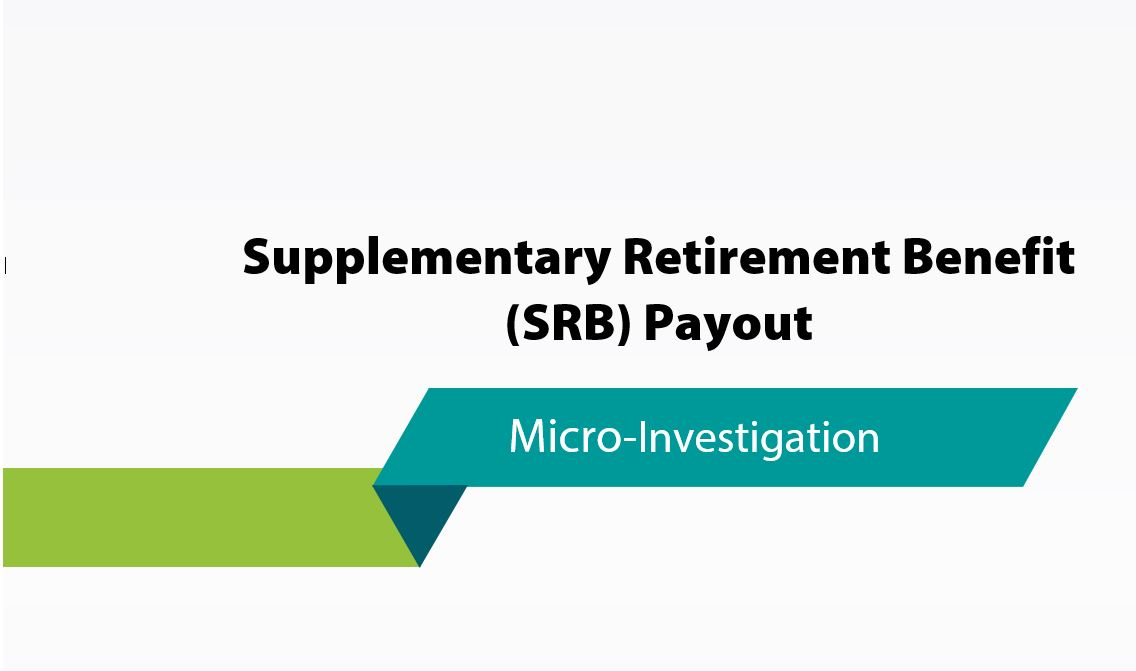 Supplementary Retirement Benefit (SRB) Payout: A micro-investigation